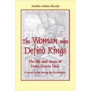 Woman Who Defied Kings: The Life and Times of Dooa Gracia Nasi