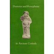 Demeter and Persephone in Ancient Corinth by Nancy Bookidis