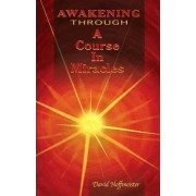 Awakening Through a Course in Miracles by David Hoffmeister