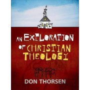 An Exploration of Christian Theology by Don Thorsen