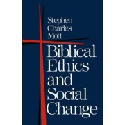 Biblical Ethics and Social Change by Stephen Charles Mott