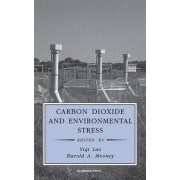 Carbon Dioxide and Environmental Stress by Yiqi Luo