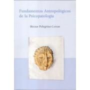 Fundamentos Antropologicos de La Psicopatologia by Hector Pelegrina Cetran
