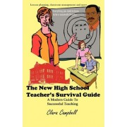 The New High School Teacher's Survival Guide by Clara Campbell