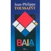 Baia (trad. de Mariana Neţ) - Toussaint, Jean-Philippe.