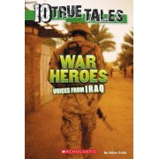10 True Tales: War Heroes from Iraq by Allan Zullo