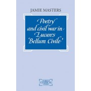 Poetry and Civil War in Lucan's Bellum Civile by Jamie Masters