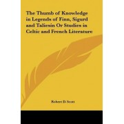 The Thumb of Knowledge in Legends of Finn, Sigurd and Taliesin or Studies in Celtic and French Literature by Karst Waters Institute