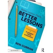 Better Lesson Plans, Better Lessons by Ben Curran