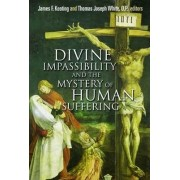 Divine Impassibility and the Mystery of Human Suffering by James F. Keating