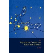 The Aquarian Gospel of Jesus the Christ by Dowling S Levi