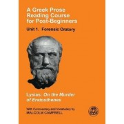 A Greek Prose Course: Unit 1: Forensic Oratory: Lysias On The Murder Of Eratosthenes
