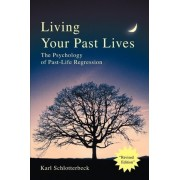 Living Your Past Lives by Karl R Schlotterbeck
