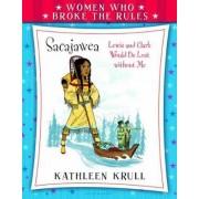 Women Who Broke the Rules: Sacajawea by Kathleen Krull