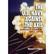 The U.S. Navy Against the Axis by Vincent P. O'Hara