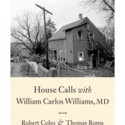 House Calls With William Carlos Williams, Md by Thomas Roma