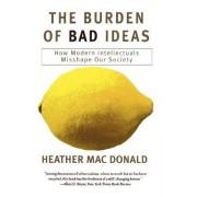 The Burden of Bad Ideas by Heather MacDonald