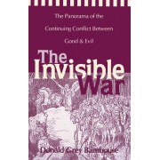 Invisible War: The Panorama of the Continuing Conflict Between Good and Evil