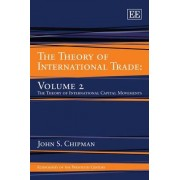 The Theory of International Trade: Theory of International Capital Movements v. 2 by John S Chipman
