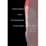 Things Hidden since the Foundation of the World by Rene Girard