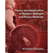 Theory and Application of Modern Strength and Power Methods by Christian Thibaudeau
