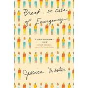 Break in Case of Emergency by Jessica Winter