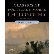 Classics of Political and Moral Philosophy by Steven M. Cahn