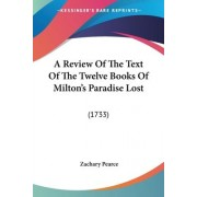 A Review of the Text of the Twelve Books of Milton's Paradise Lost by Zachary Pearce
