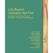 Life Beyond Confusion and Fear by Cathryn L Taylor