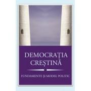 Democraţia creştină. Fundamente şi model politic.