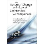 Nature Of Change Or The Law Of Unintended Consequences, The: An Introductory Text To Designing Complex Systems And Managing Change by John Mansfield