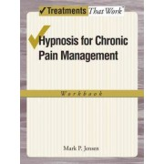 Hypnosis for Chronic Pain Management by Dr Mark P Jensen PhD