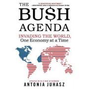 The Bush Agenda by Antonia Juhasz