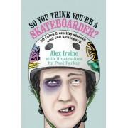 So You Think You're a Skateboarder? by Alex Irvine