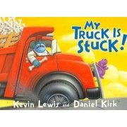 My Truck Is Stuck! by Kevin Lewis