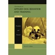 Handbook of Applied Dog Behavior and Training: Procedures and Protocols v. 3 by Steven R. Lindsay