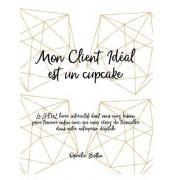 Mon Client Ideal Est Un Cupcake: Et Vous?