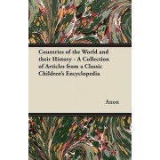 Countries of the World and Their History - A Collection of Articles from a Classic Children's Encyclopedia by Anon