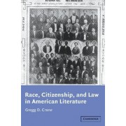 Race, Citizenship, and Law in American Literature by Gregg D. Crane