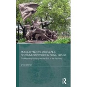 Moscow and the Emergence of Communist Power in China, 1925-30 by Bruce Elleman