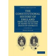 The Constitutional History of England from the Accession of Henry VII to the Death of George II 2 Volume Set by Henry Hallam