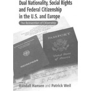 Dual Nationality, Social Rights and Federal Citizenship in the U.S. and Europe by Randall S. Hansen