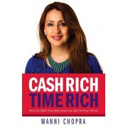 Cash Rich, Time Rich - How to Ditch Your Boss and Live Life on Your Terms