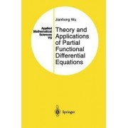 Theory and Applications of Partial Functional Differential Equations by Jianhong Wu
