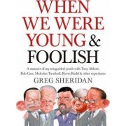 When We Were Young and Foolish by Greg Sheridan