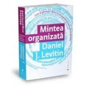Mintea organizată Cum să gândeşti corect în era supraîncărcării informaţiei