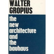 The New Architecture and the Bauhaus by Walter Gropius