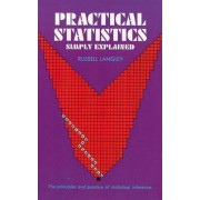 Practical Statistics Simply Explained by Dr. Russell A. Langley