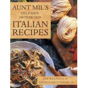 Aunt Mil's Delicious 100 Year Old Italian Recipes
