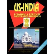 Us - India Economic and Political Cooperation Handbook by International Business Publications